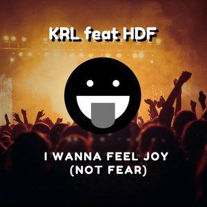 KRL/HDF - I Wanna Feel Joy (Not Fear)