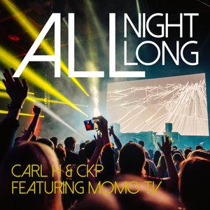 CARL H/CKP feat MOMO TV - All Night Long