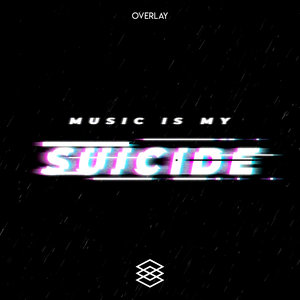 OVERLAY - Music Is My Suicide