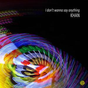 KHAN - I Don't Wanna Say Anything