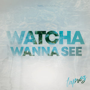 TAPROZ - Watcha Wanna See