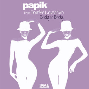 PAPIK & FRANKIE LOVECCHIO - Body To Body