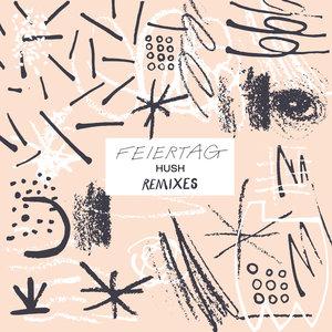 FEIERTAG - Hush Remixes