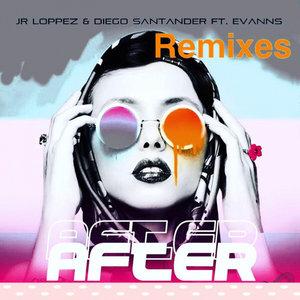 JR LOPPEZ/DIEGO SANTANDER feat EVANNS - AFTER REMIXES