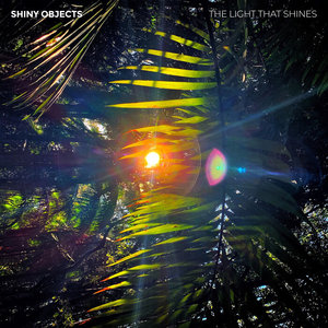 SHINY OBJECTS - The Light That Shines