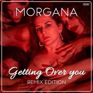 MORGANA - Getting Over You (Remix Edition)