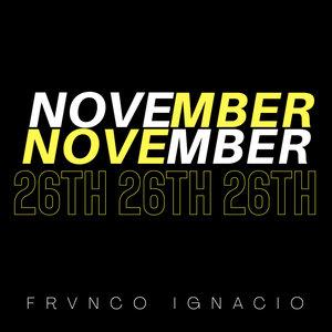 FRVNCO IGNACIO - November 26TH
