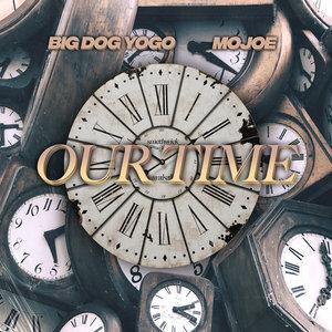 BIG DOG YOGO & MOJOE - Our Time