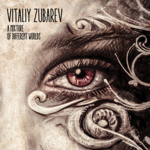 VITALIY ZUBAREV - A Mixture Of Different Worlds