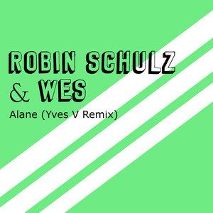 ROBIN SCHULZ/WES - Alane (Yves V Remix)