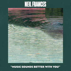 NEIL FRANCES - Music Sounds Better With You