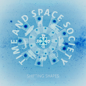 TIME & SPACE SOCIETY - Shifting Shapes