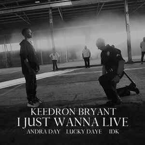 KEEDRON BRYANT feat ANDRA DAY/LUCKY DAYE/IDK - I Just Wanna Live