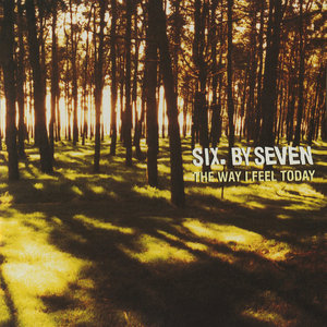 SIX BY SEVEN - The Way I Feel Today