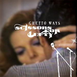 SCISSORS FOR LEFTY - Ghetto Ways