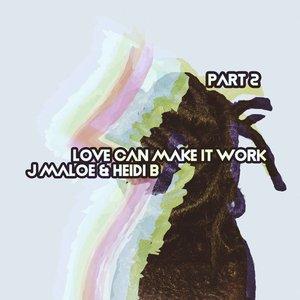 J MALOE/HEIDI B - Love Can Make It Work Part 2 (Remixes)