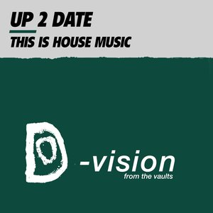 UP 2 DATE - This Is House Music