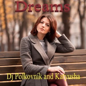 DJ POLKOVNIK feat KATYUSHA - Dreams