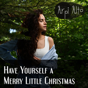 ARPI ALTO - Have Yourself A Merry Little Christmas