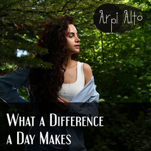ARPI ALTO - What A Difference A Day Makes