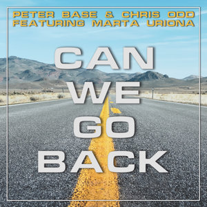 PETER BASE/CHRIS ODD - Can We Go Back