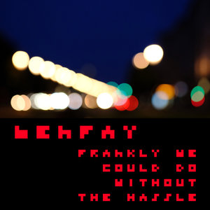 BENFAY - Frankly We Could Do Without The Hassle