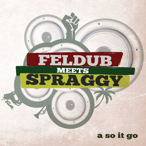 FELDUB/SPRAGGY - A So It Go