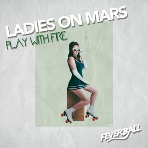 LADIES ON MARS - Play With Fire
