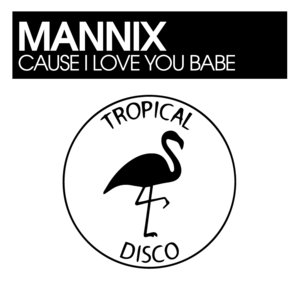 MANNIX - Cause I Love You Babe
