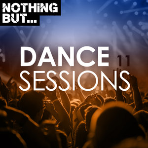VARIOUS - Nothing But... Dance Sessions Vol 11