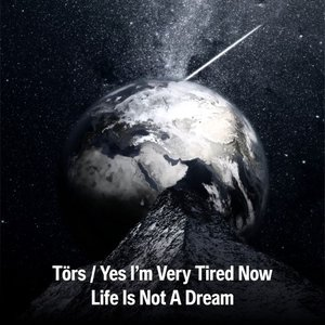 T?RS & YES I'M VERY TIRED NOW - Life Is Not A Dream