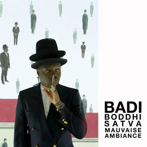 BADI/BODDHI SATVA - Mauvaise Ambiance