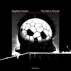 SIEGFRIED KRAMER - The Ball Is Ruined