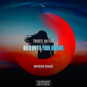 7ROSES/NATUNE - Hold On To Your Dreams (INVIRON Remix)