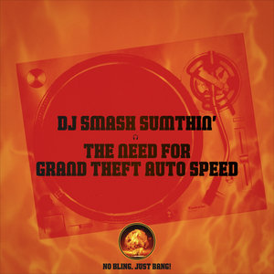 DJ SMASH SUMTHIN - The Need For Grand Theft Auto Speed