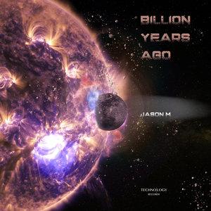 JASON M - Billion Years Ago