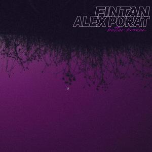 FINTAN/ALEX PORAT - Better Broken (Explicit)