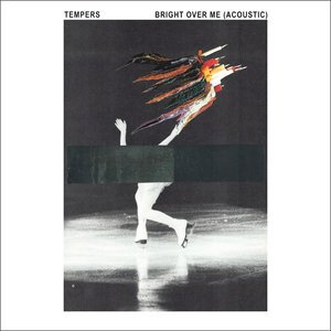 TEMPERS - Bright Over Me