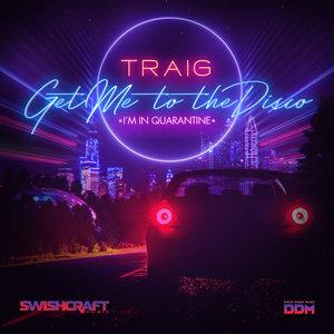 TRAIG - Get Me To The Disco (I'm In Quarantine) (Radio Edits)