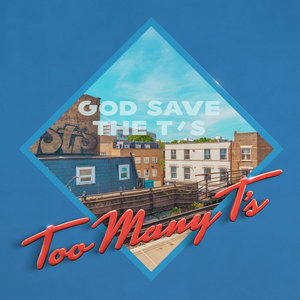 TOO MANY T'S - God Save The T's
