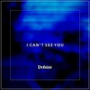DEDALOS - I Can't See You