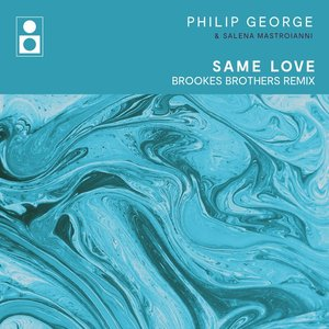 PHILIP GEORGE/SALENA MASTROIANNI - Same Love (Brookes Brothers Extended Mix)