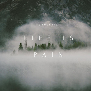 CHOLERIX - Life Is Pain