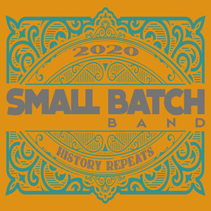 SMALL BATCH BAND - HISTORY REPEATS