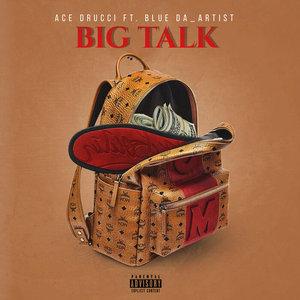 ACE DRUCCI feat BLUE DA_ARTIST - Big Talk (Explicit)