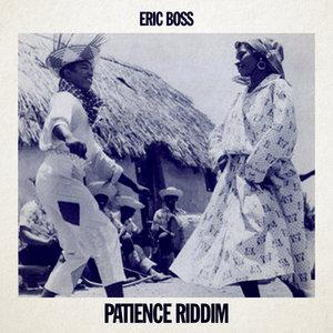 ERIC BOSS - Patience Riddim