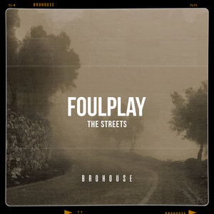 FOULPLAY - The Streets