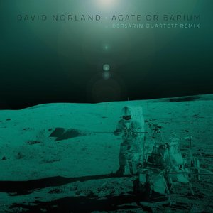 DAVID NORLAND - Agate Or Barium (Bersarin Quartett Remix)