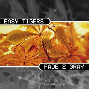EASY TIGERS - Fade 2 Gray