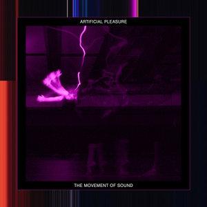 ARTIFICIAL PLEASURE - The Movement Of Sound